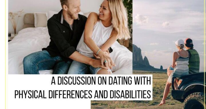 A DISCUSSION ON DATING WITH PHYSICAL DIFFERENCES AND DISABILITIES